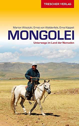 Reiseführer Mongolei: Unterwegs im Land der Nomaden (Trescher-Reihe Reisen)